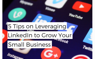 5 Tips on Leveraging LinkedIn to Grow Your Small Business