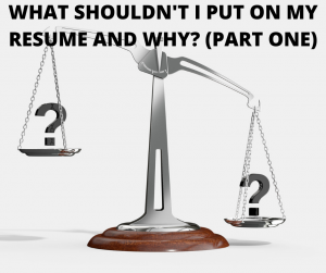 WHAT SHOULDN'T I PUT IN MY RESUME AND WHY (PART ONE)